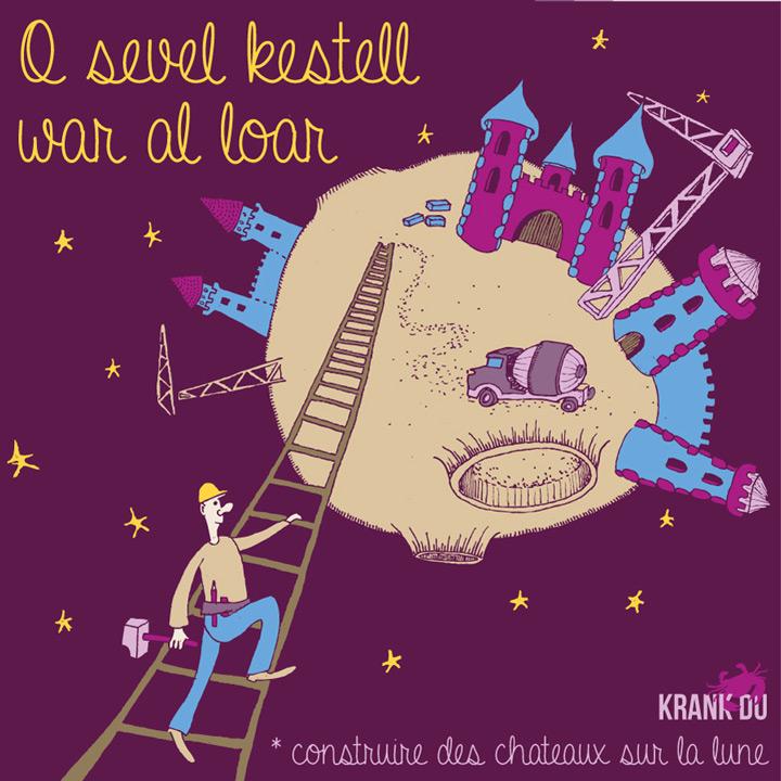 """O sevel kestell war al loar > en construisant des châteaux sur la Lune > un très juste compromis entre """"bâtir des châteaux en Espagne ou encore En faisant des plans sur la comète !"""