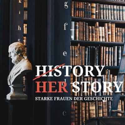 HerStory - Starke Frauen der Geschichte - ein Podcast