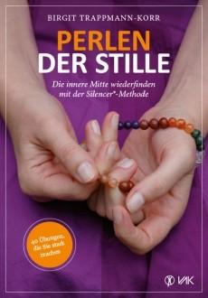 Birgit Trappmann-Korr. Perlen der Stille: die innere Mitte wiederfinden mit der Silencer-Methode