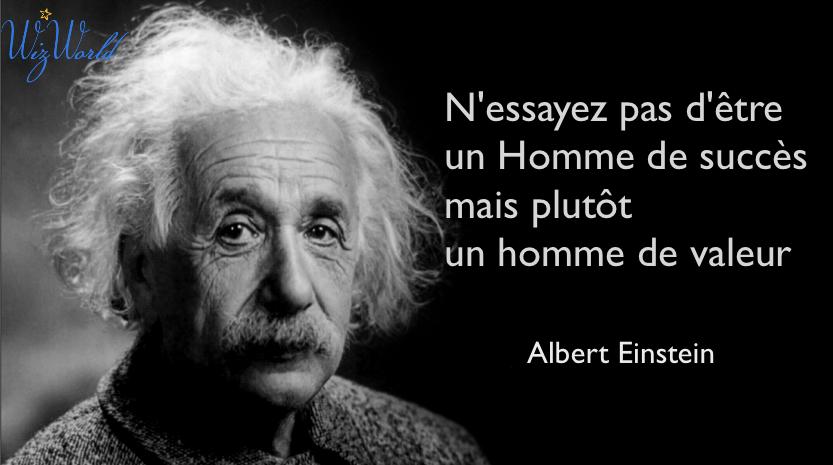 """""""N'essayez-pas d'être un Homme de succès mais plutôt un Homme de valeur"""" Albert Einstein"""