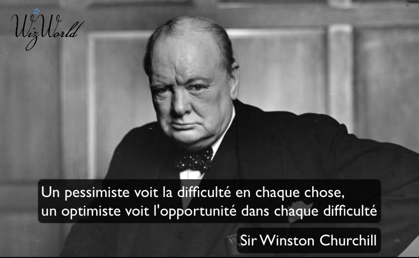 Un pessimiste voit la difficulté dans chaque chose, un optimiste voit l'opportunité dans chaque difficulté, Winston Churchill Wizworld