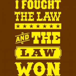 I Fought the Law and the Law Won!