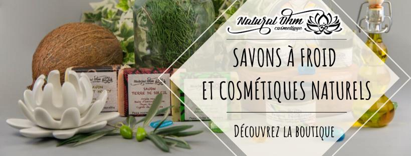 savons saponifié  froid et cosmétiques naturels natural ohm
