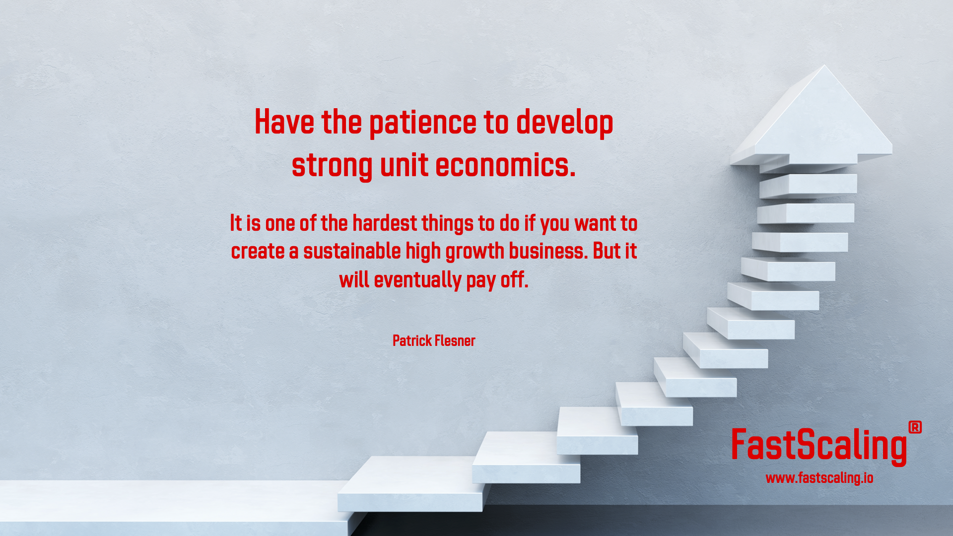Have the Patience to Develop Strong Unit Economics