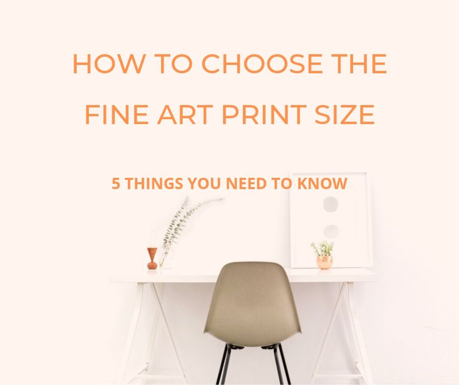 How to choose the fine art print size: 5 things you need to know