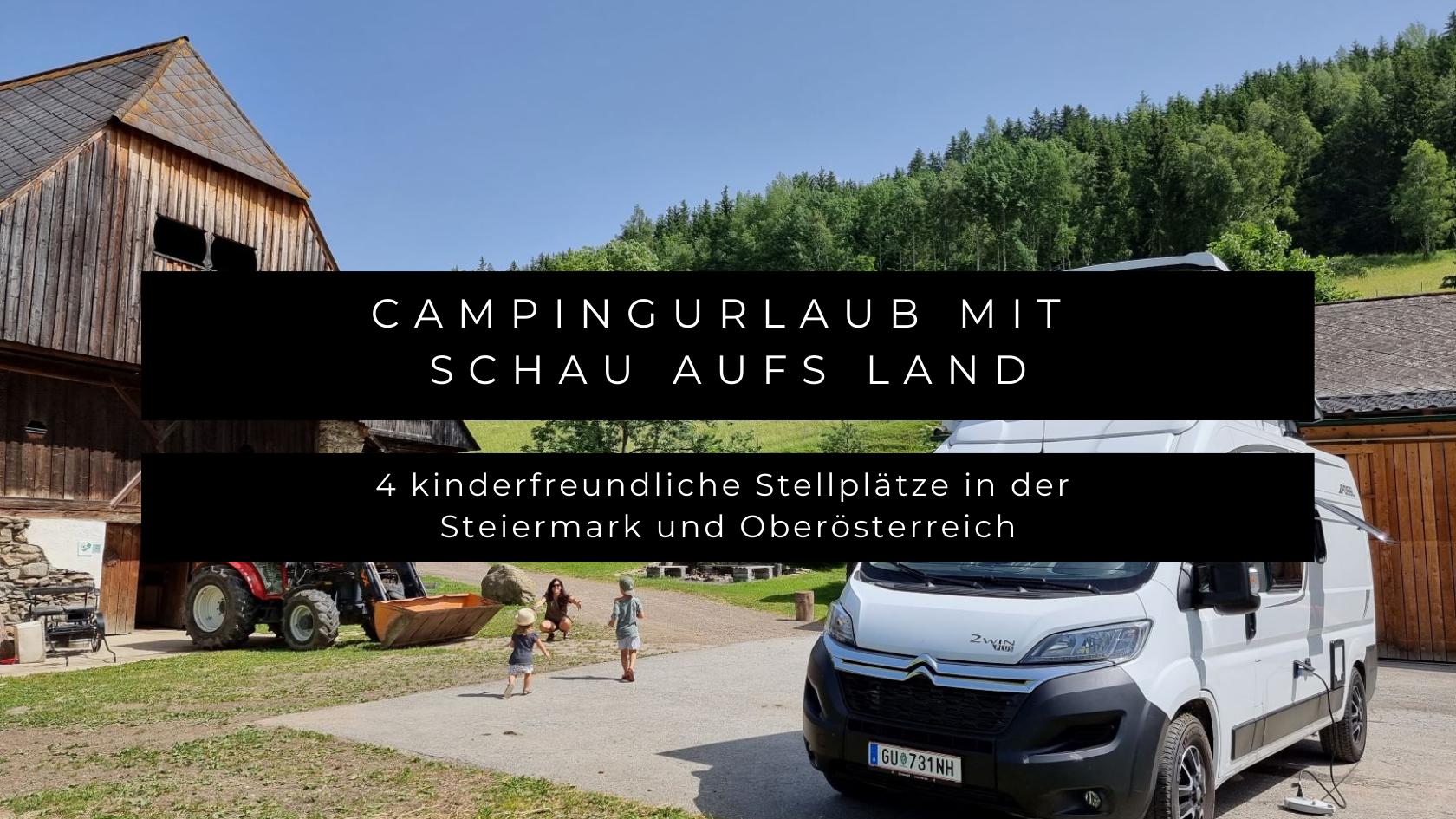 Campingurlaub mit Schau aufs Land - 4 kinderfreundliche Stellplätze in der Steiermark und Oberösterreich