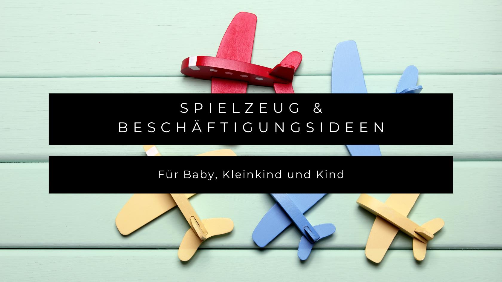Spielzeug & Beschäftigungsideen für Baby, Kleinkind & Kind auf Reisen