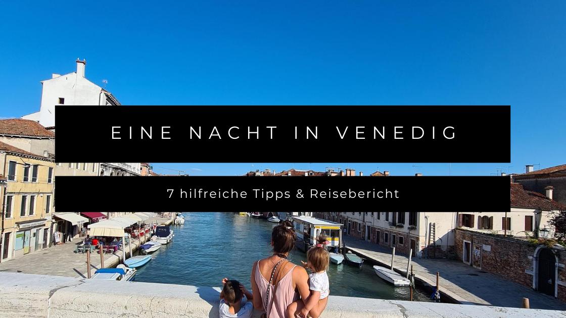 Eine Nacht in Venedig mit Baby und Kind - 7 hilfreiche Tipps & Reisebericht
