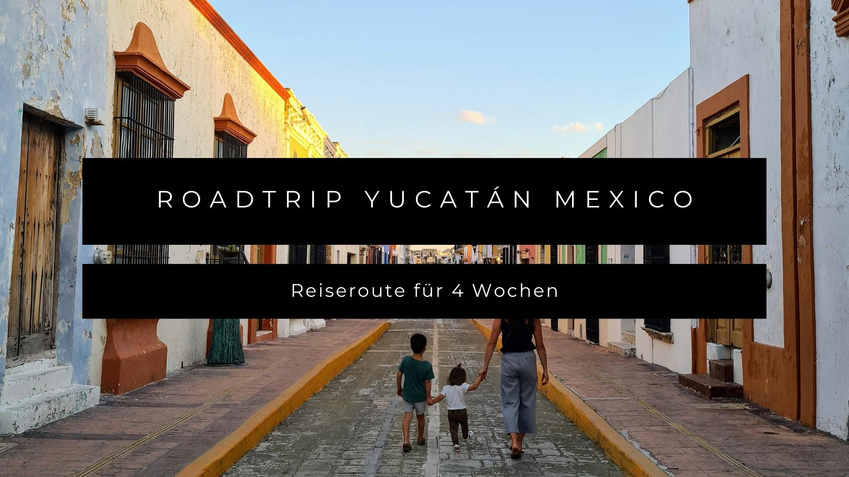 Roadtrip Yucatán in Mexico mit Kleinkind und Kind: Reiseroute für 4 Wochen