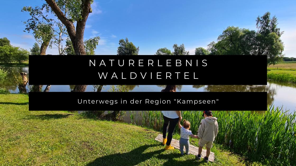"""Naturerlebnis Waldviertel mit Baby und Kind - Unterwegs in der Region """"Kampseen"""""""