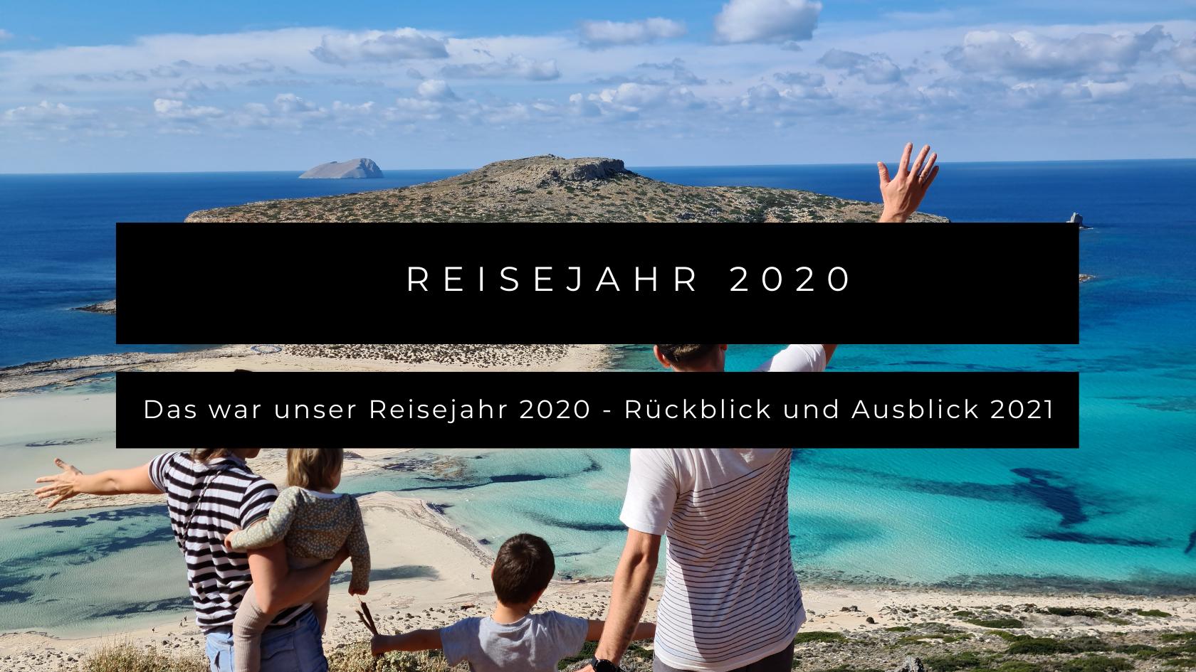 Unser Reisejahr 2020 - Reiseplanung und Veränderungen 2021