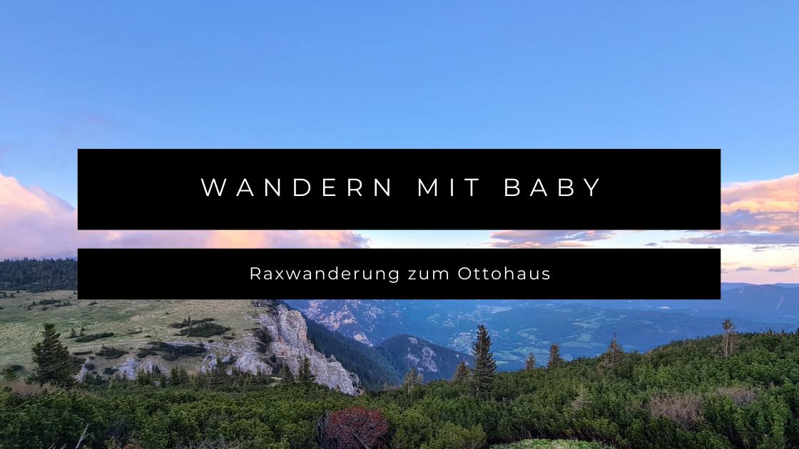 Wandern mit Baby - Raxwanderung zum Ottohaus