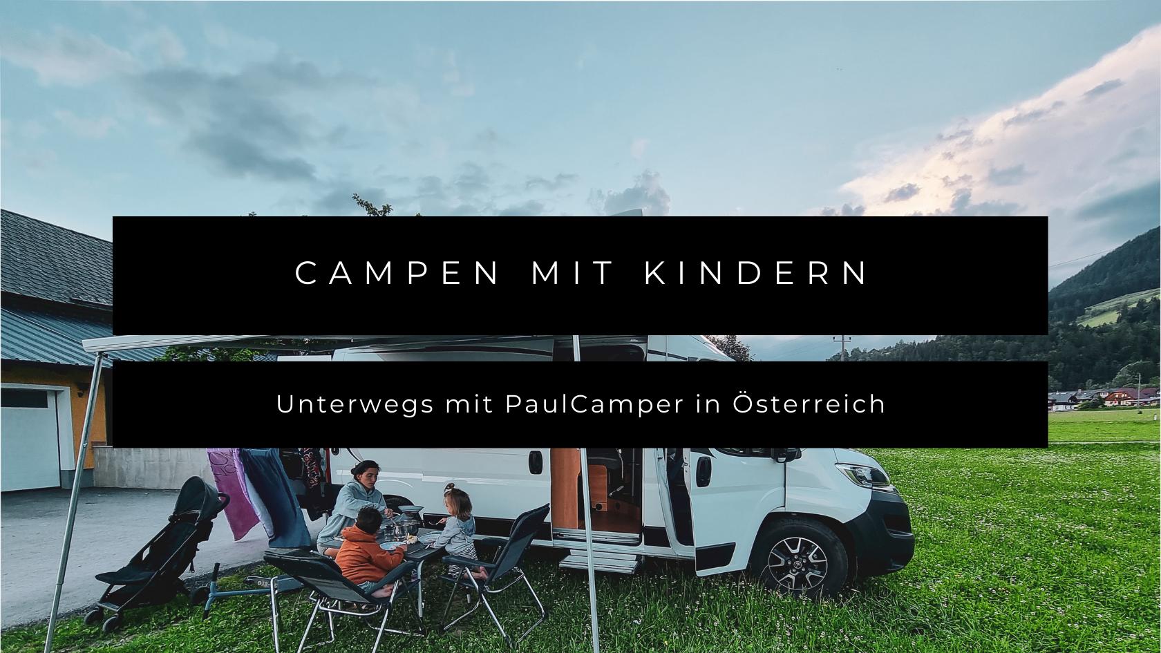 Campen mit Kindern - Unterwegs mit PaulCamper in Österreich