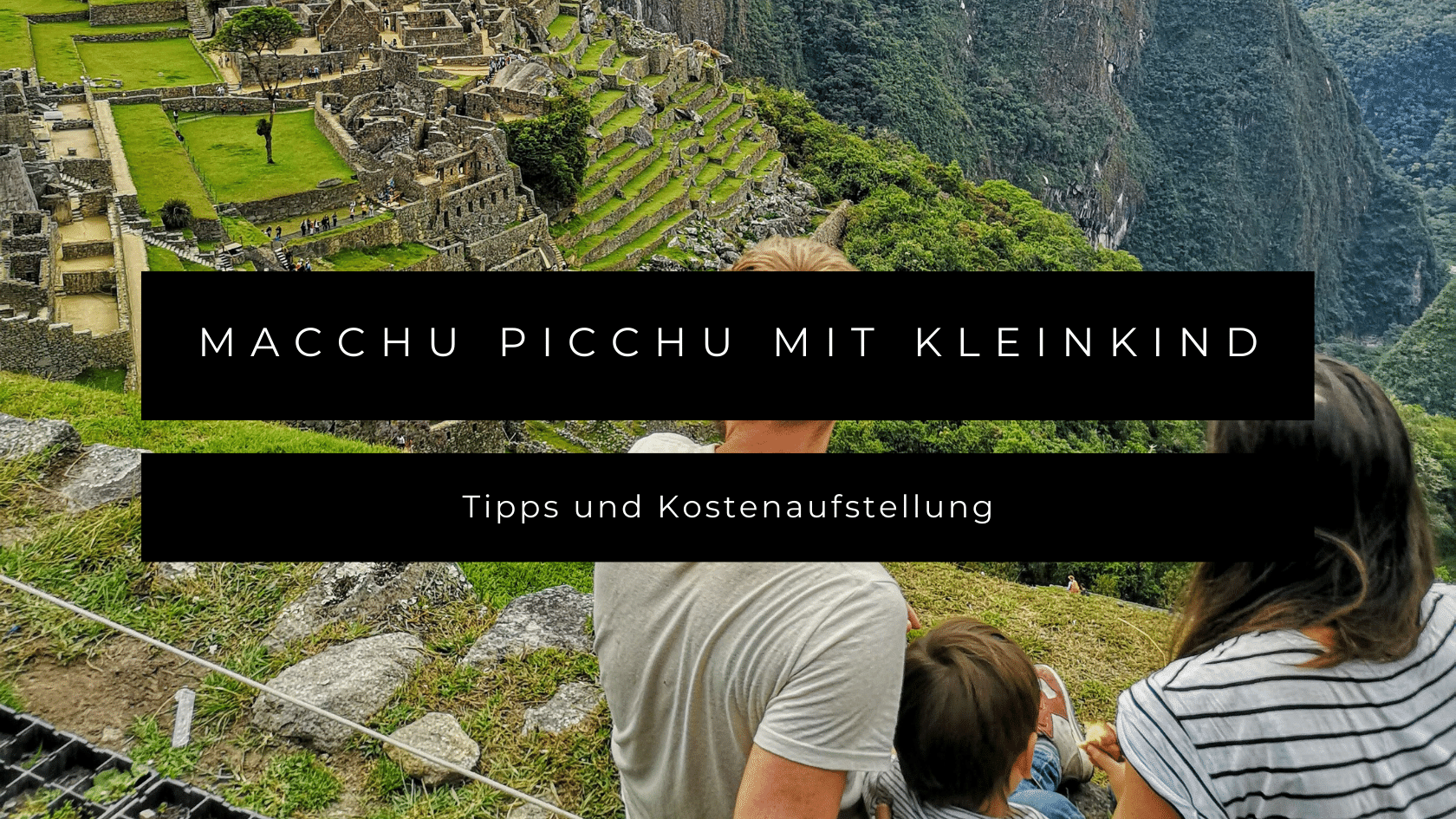 Machu Picchu mit Kleinkind - Tipps und Kostenaufstellung