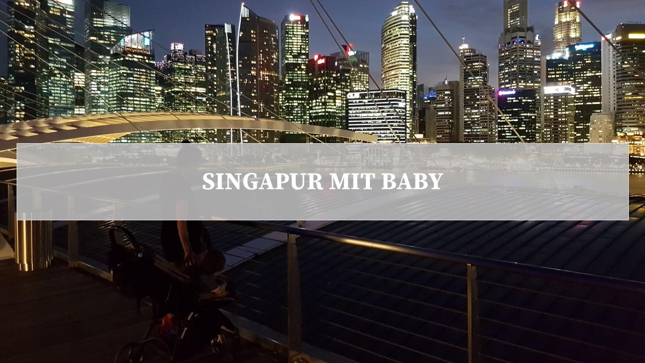 singapur mit baby kleinkind der baby reiseblog. Black Bedroom Furniture Sets. Home Design Ideas