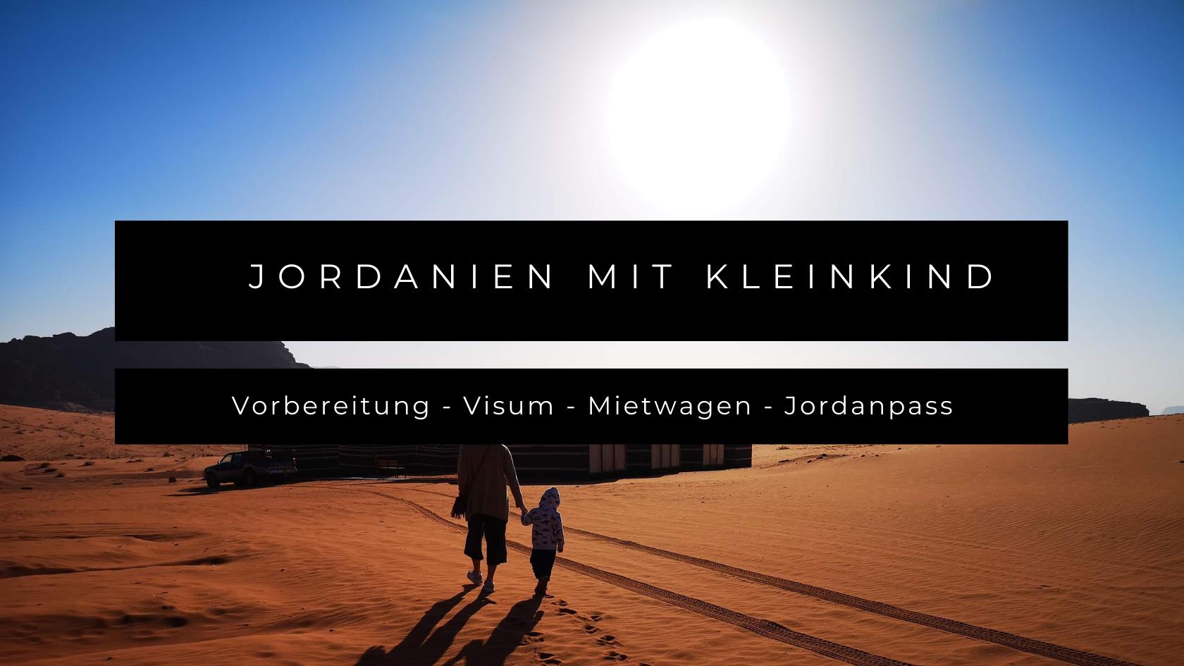 Jordanien mit Kleinkind - Vorbereitung, Visum, Mietwagen, Jordanpass