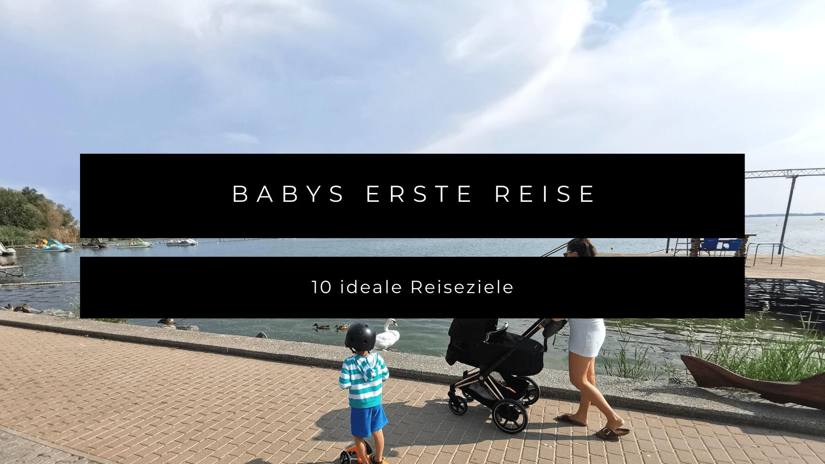Babys erste Reise: 10 ideale Reiseziele