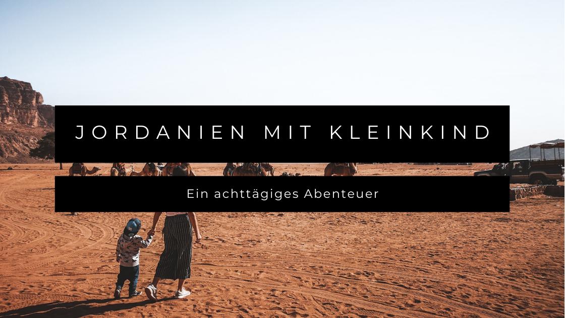 Jordanien mit Kleinkind - Ein achttägiges Abenteuer
