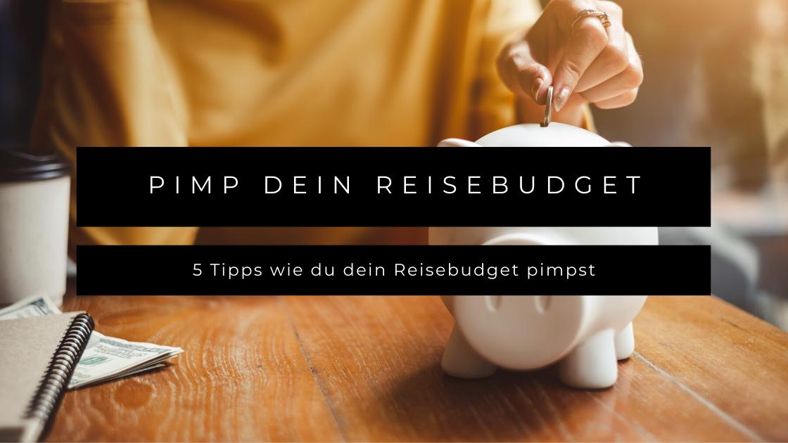 5 Tipps, um dein Reisebudget zu pimpen