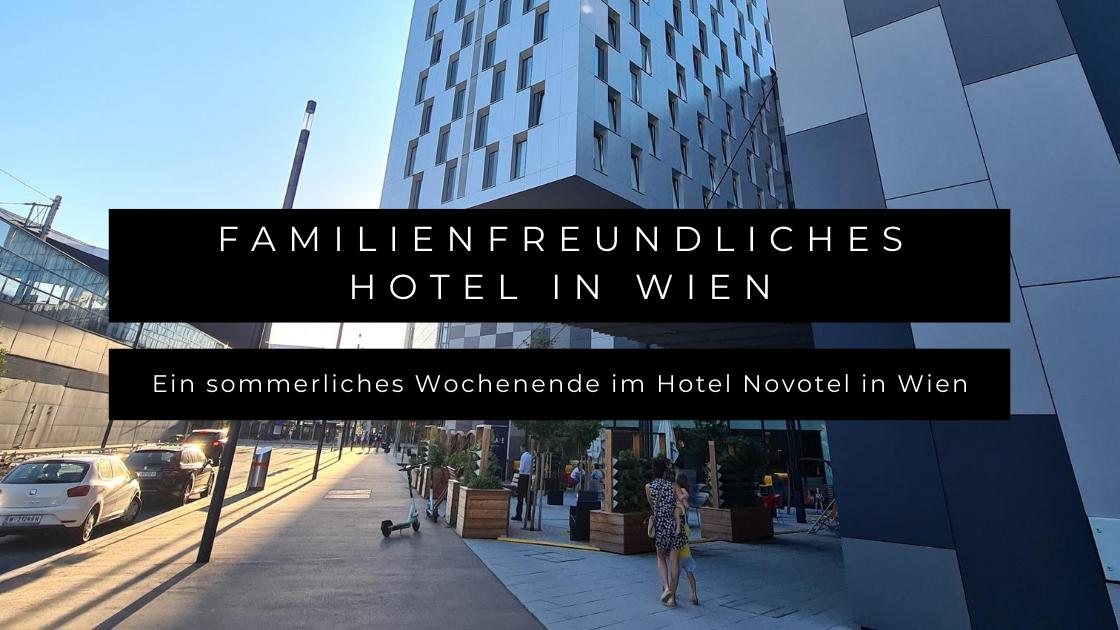Familienfreundliches Hotel in Wien - Ein sommerliches Wochenende im Novotel Wien Hauptbahnhof