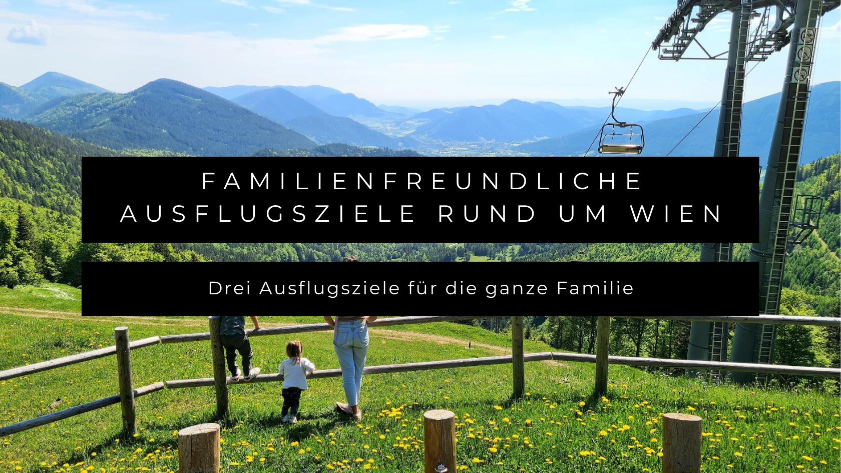 Drei familienfreundliche Ausflugsziele rund um Wien