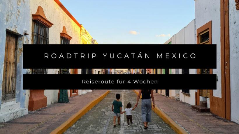 Roadtrip Mexico Yucatan mit Kleinkind und Kind
