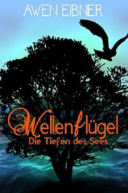 Awen Eibner: Wellenflügel - Die Tiefen des Sees