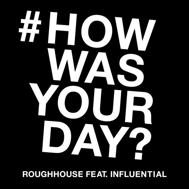 ROUGHHOUSE - HOW WAS YOUR DAY? (SINGLE, 2017)