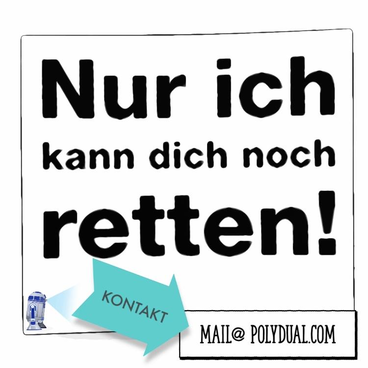"""Kontakt-Bild mit Link zu mail@polydual.com """"Nur ich kann dich noch retten!"""""""