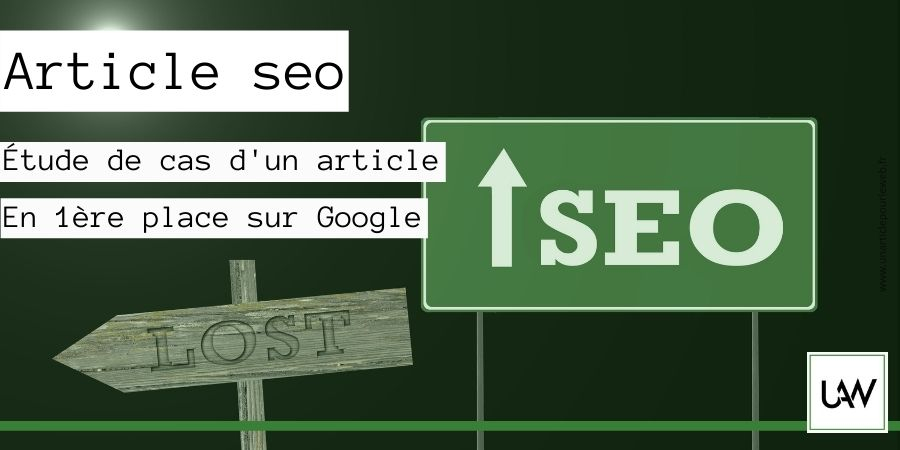 Qu'est-ce qu'un article seo ? : Étude cas d'un contenu en 1ère place sur Google