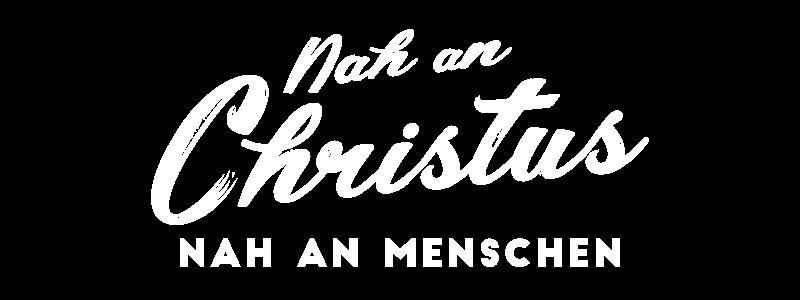 Nah an Christus - Nah an den Menschen
