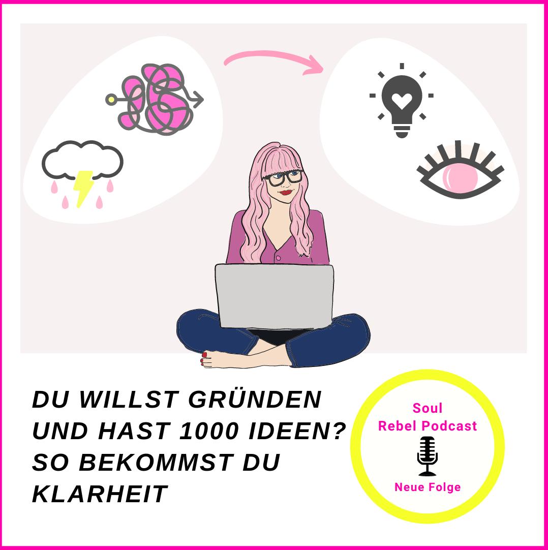 Du willst gründen und hast 1000 Ideen? So bekommst Du Klarheit|  PODCAST Folge: 33