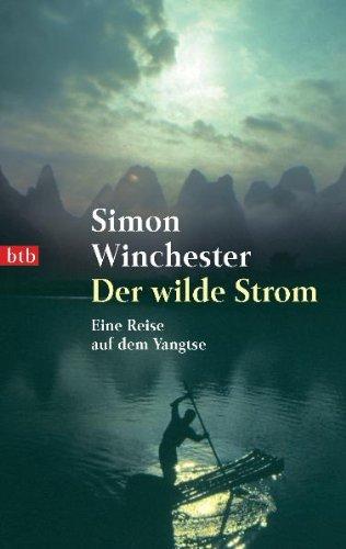 Der wilde Strom  Eine Reise auf dem Jangtse von Simon Winchester