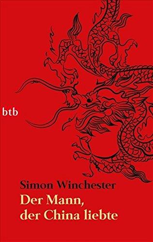 Der Mann, der China liebte: Wie ein exzentrischer Engländer unser Bild vom Reich der Mitte neu