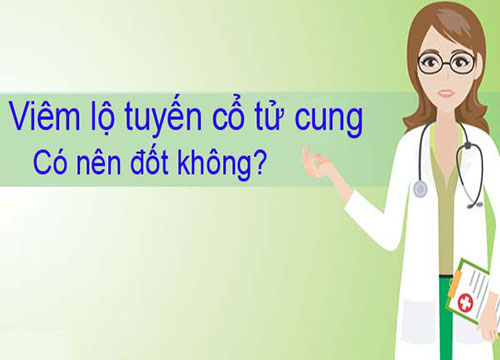Viêm lộ tuyến cổ tử cung có nên đốt không?