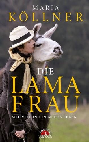 Die Lamafrau: Mit Mut in ein neues Leben (Neuauflage Buch / Verlag Via Nova)