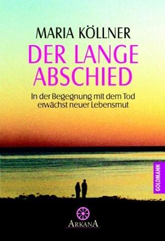Der lange Abschied - In der Begegnung mit dem Tod erwächst neuer Lebensmut (Buch / Goldmann Verlag)