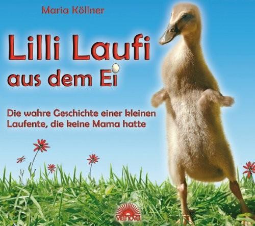 Lilli Laufi aus dem Ei - Die wahre Geschichte einer kleinen Laufente, die keine Mama hatte (Buch / Verlag Via Nova)