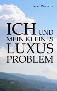 Ich und mein kleines Luxusproblem: Lyrik - 2.Auflage [Broschiert]