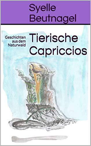 Kurzgeschichten Tierische Capriccios von Syelle Beutnagel