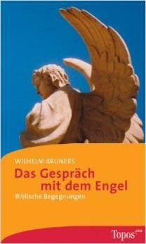 Wilhelm Bruners; Das Gespräch mit dem Engel. Topos Verlag 2014