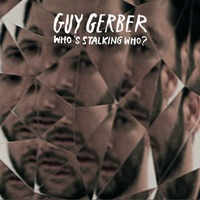 Guy Gerber | Who's Stalking Who?
