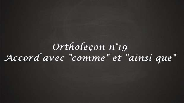 """Ortholeçon n°19 : Accord du verbe avec """"comme"""" et """"ainsi que"""""""