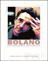 AA. VV., La prossima battaglia. Interviste con Roberto Bolaño