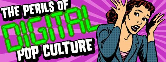 The Perils of Digital Popular Culture