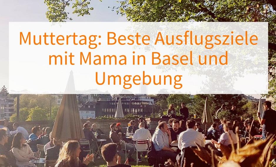 Muttertag Insidertipps top Ausflugsziele und einmalige Cafés in Basel und Umgebung