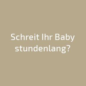 Schreit Ihr Baby stundenlang?