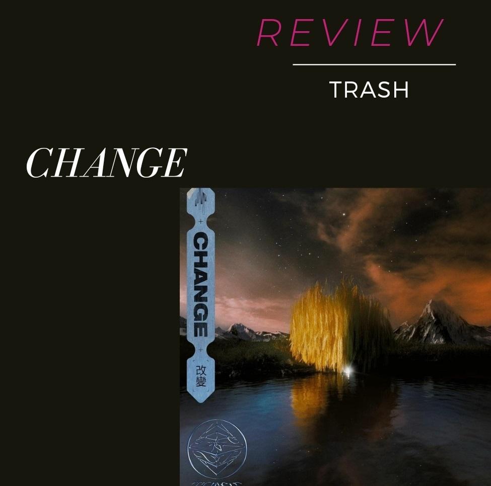 TRASH - Change [Review]