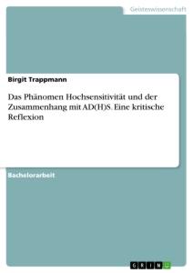 Birgit Trappmann. Das Phänomen Hochsensitivität und der Zusammenhang mit AD(H)S: Eine kritische Reflexion.