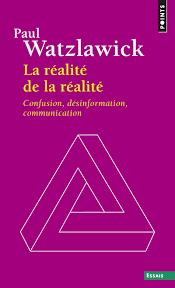 La réalité de la réalité Watzlavick - La construction sociale de la réalité , Berger et Luckman